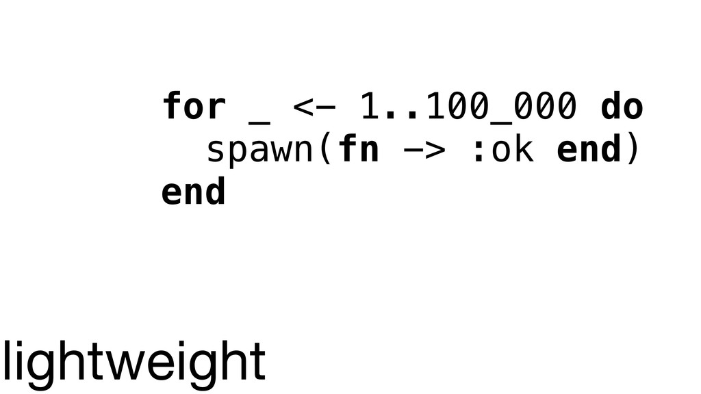 for _ <- 1..100_000 do spawn(fn -> :ok end) end...