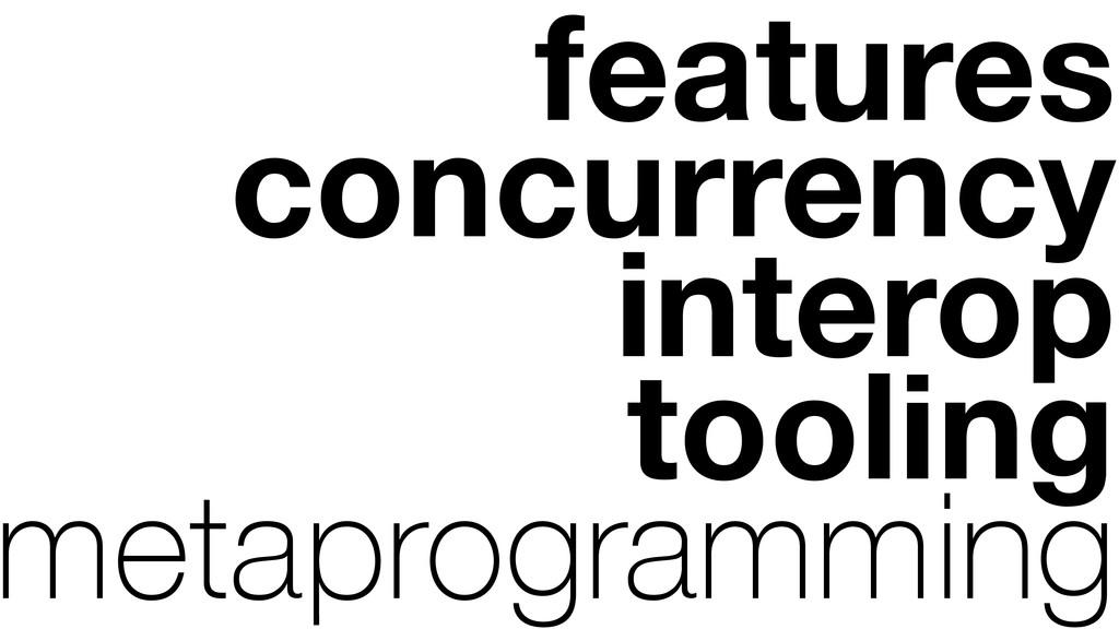 metaprogramming tooling interop concurrency fea...