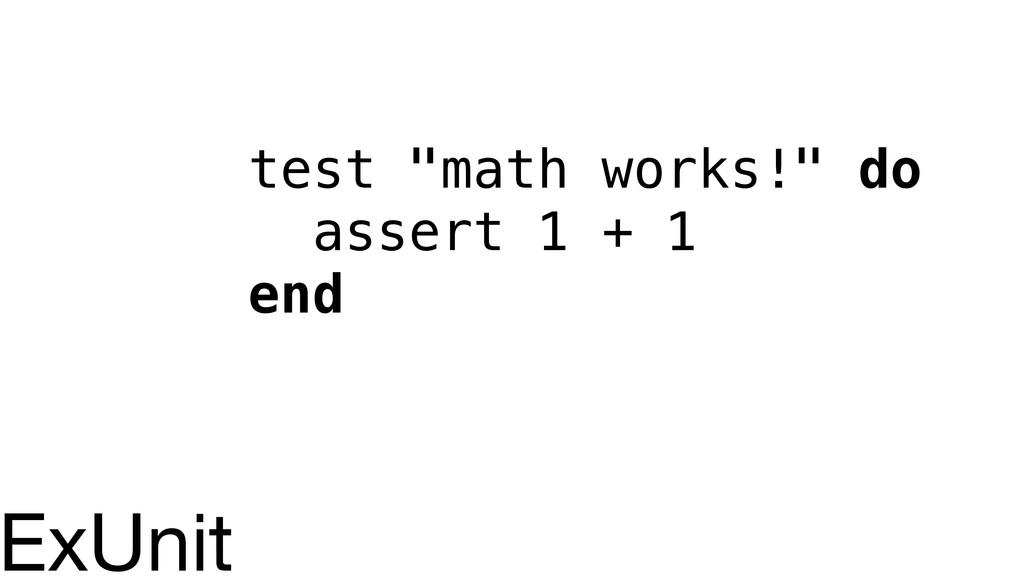 """test """"math works!"""" do assert 1 + 1 end ExUnit"""