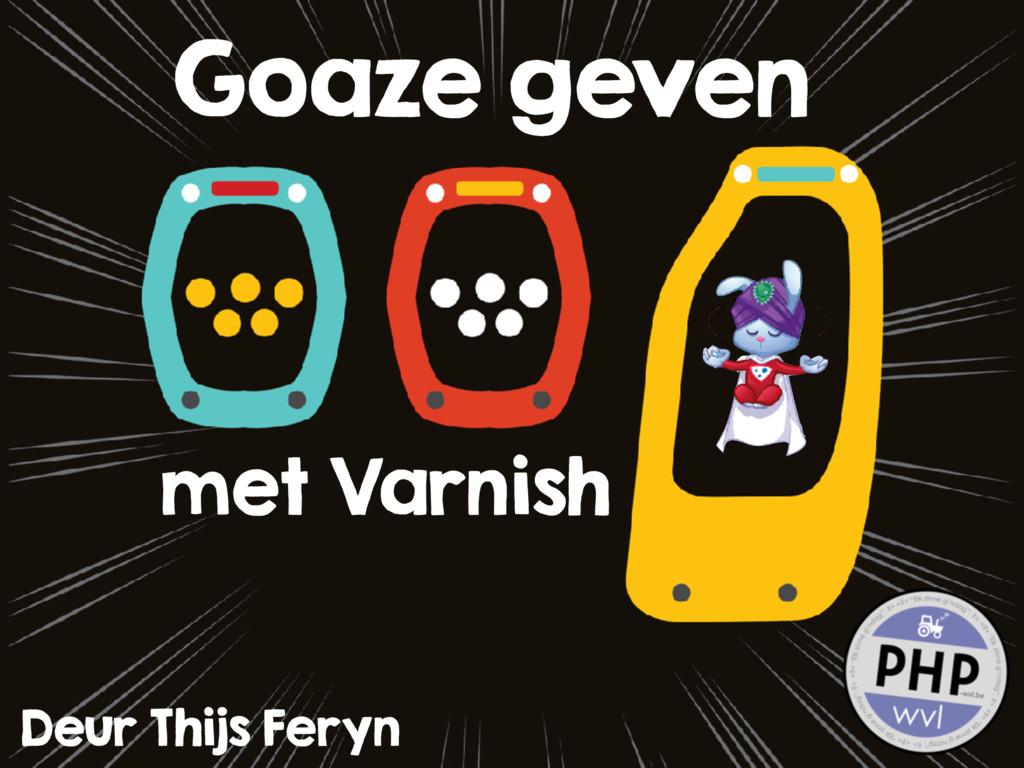 Goaze geven Deur Thijs Feryn met Varnish