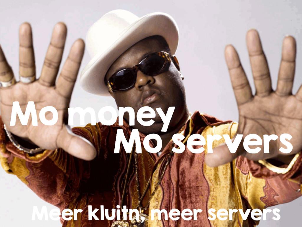 Mo money Mo servers Meer kluitn, meer servers