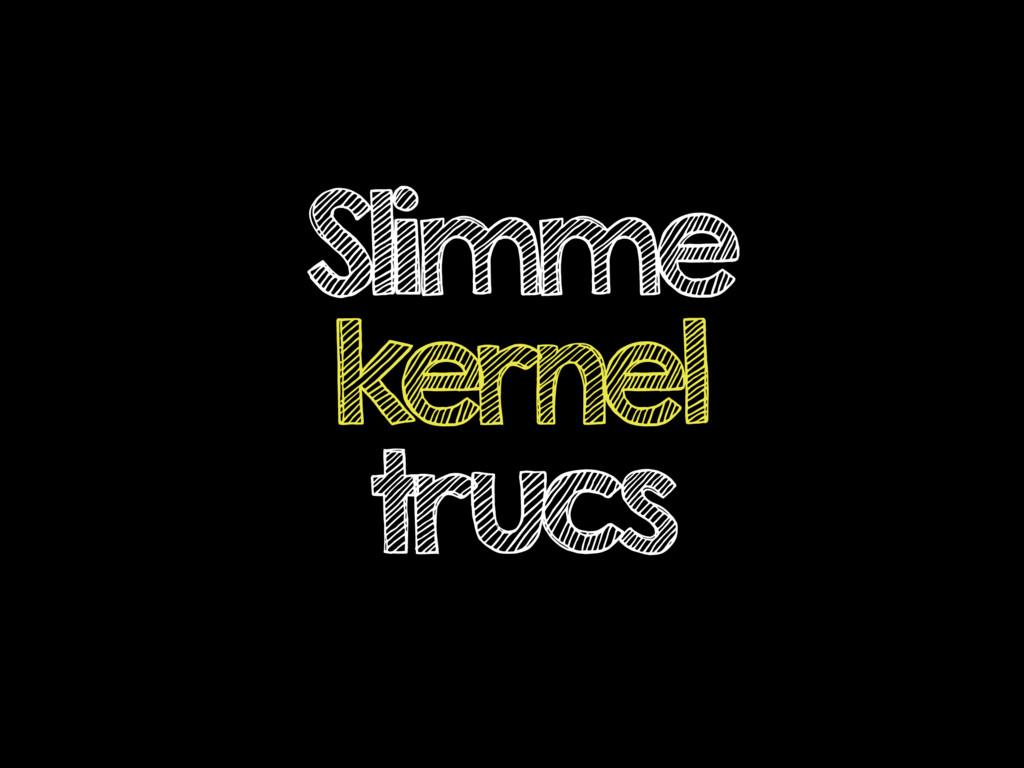 Slimme kernel trucs