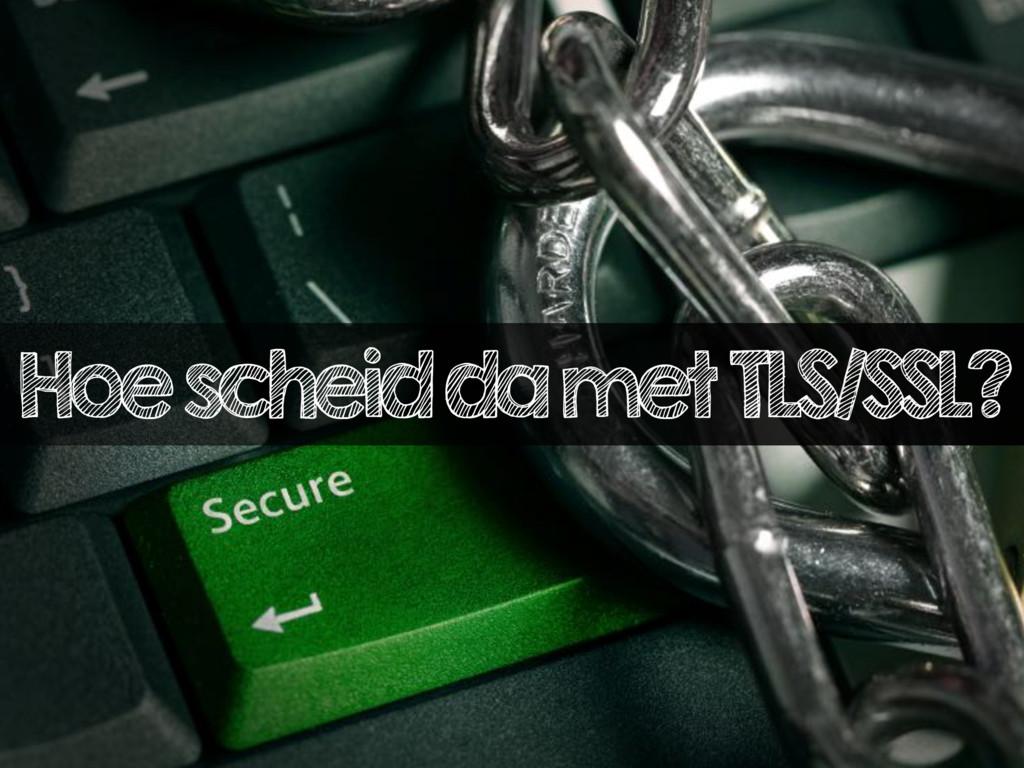 Hoe scheid da met TLS/SSL?