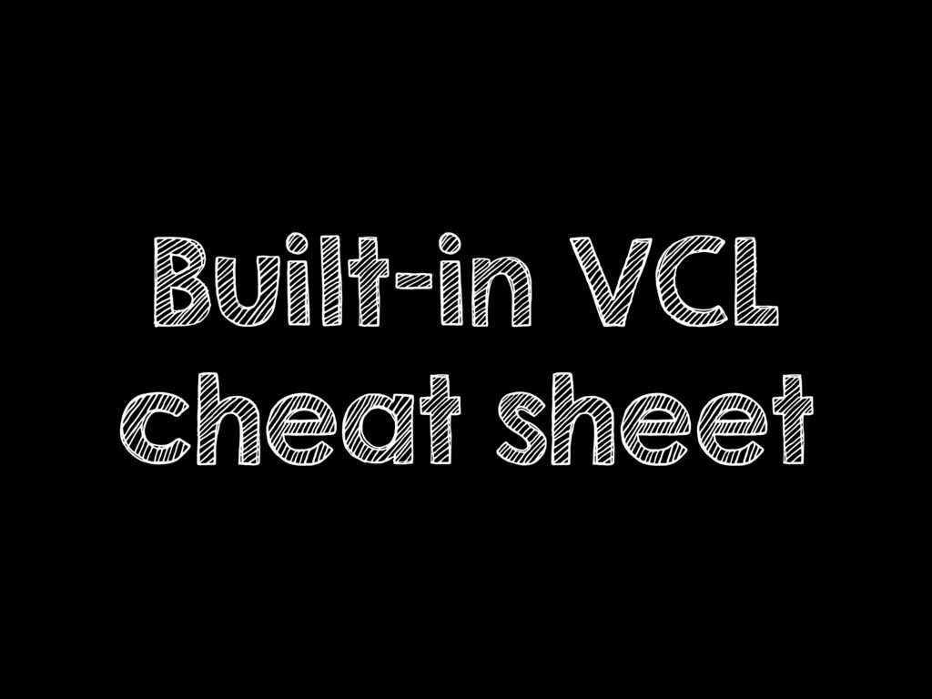 Built-in VCL cheat sheet