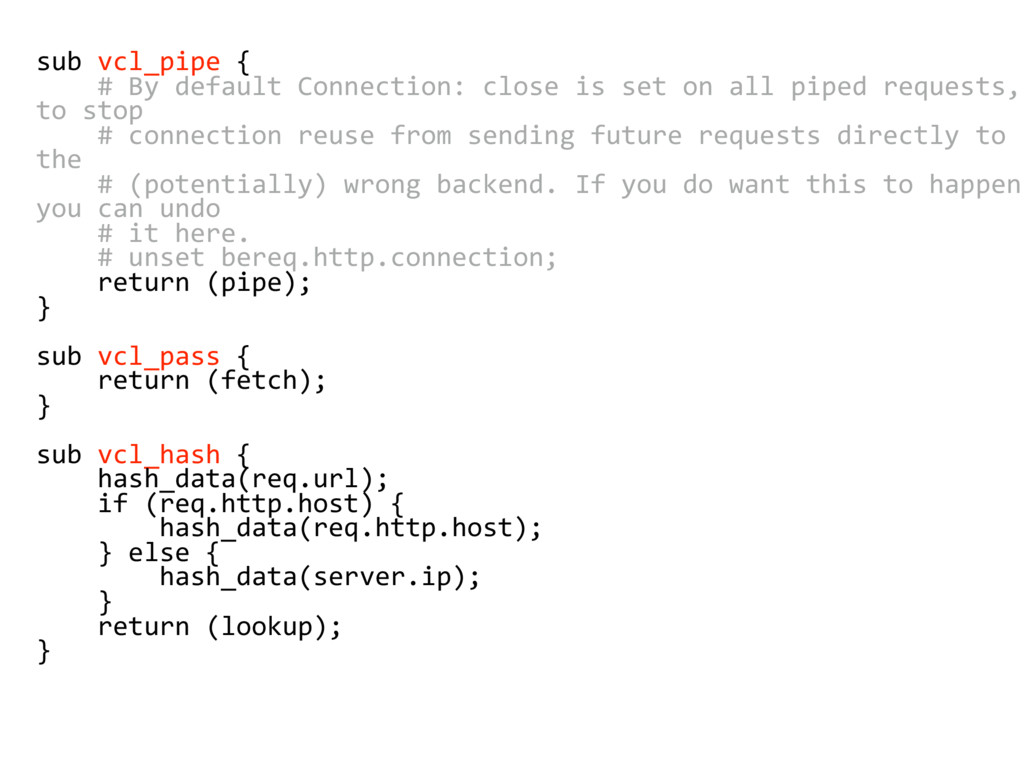 sub vcl_pipe { # By default Connection: close i...
