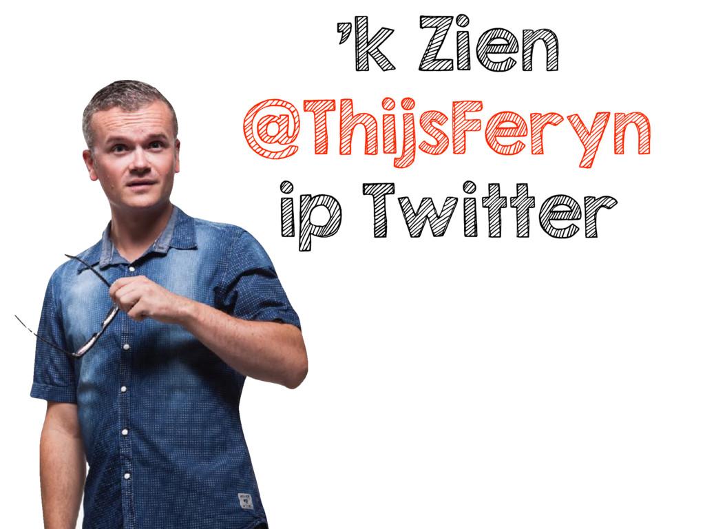 'k Zien @ThijsFeryn ip Twitter