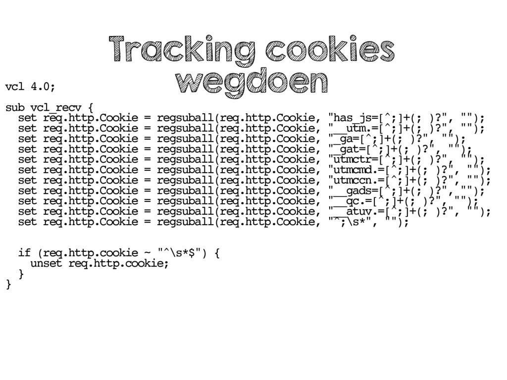 vcl 4.0; sub vcl_recv { set req.http.Cookie = r...