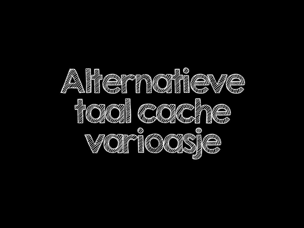 Alternatieve taal cache varioasje