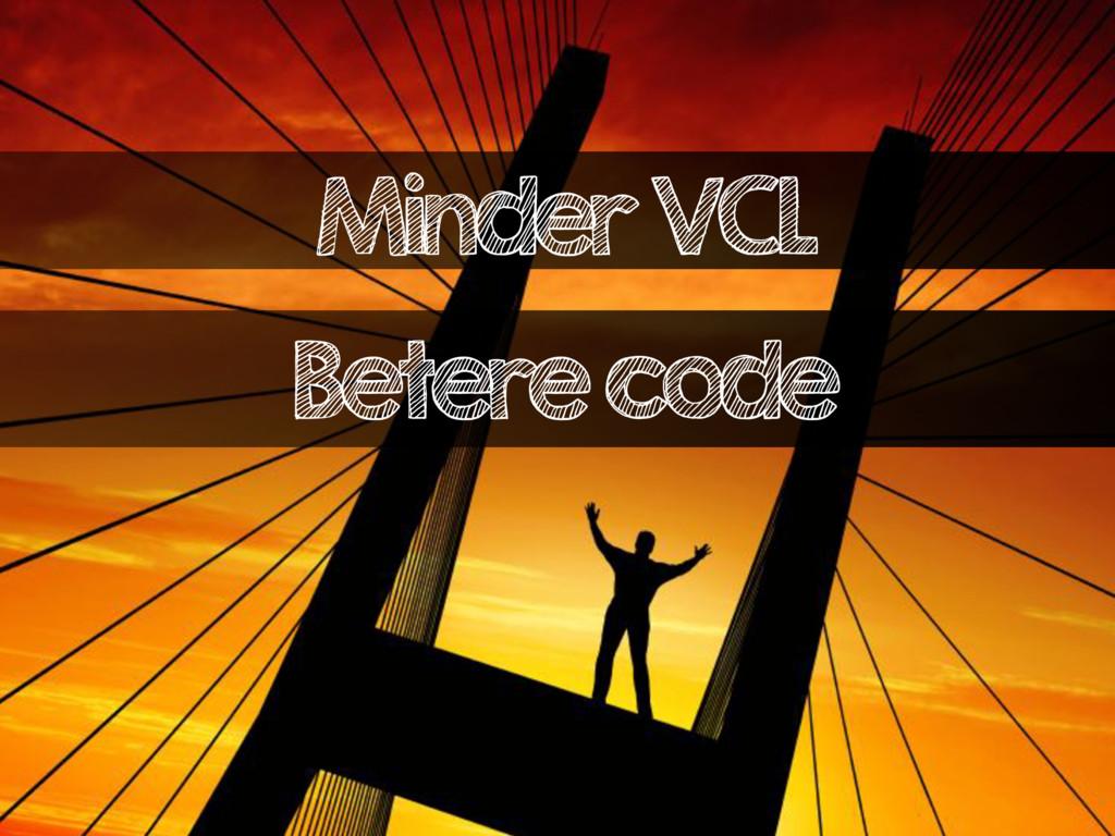 Minder VCL Betere code