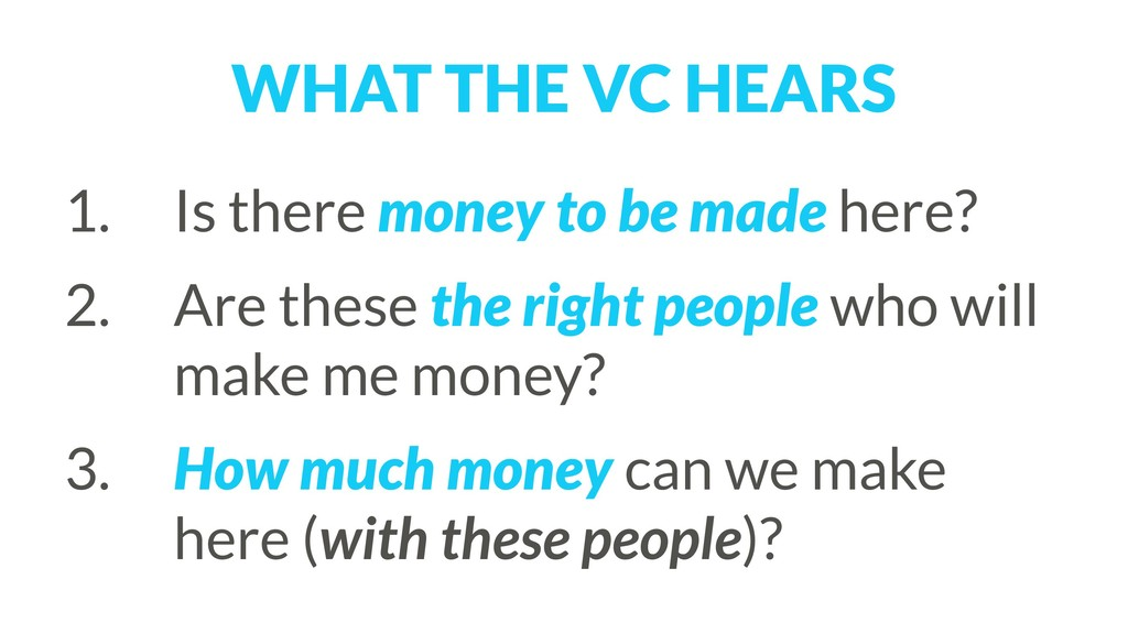 WHAT THE VC HEARS 1. Is there money to be made ...