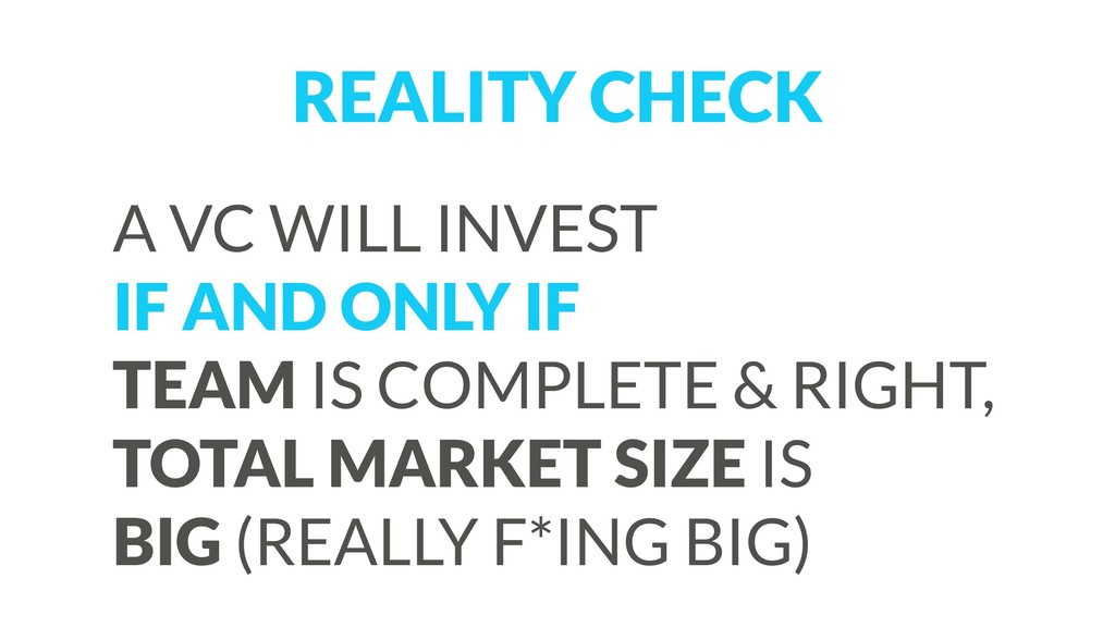 REALITY CHECK A VC WILL INVEST IF AND ONLY IF...