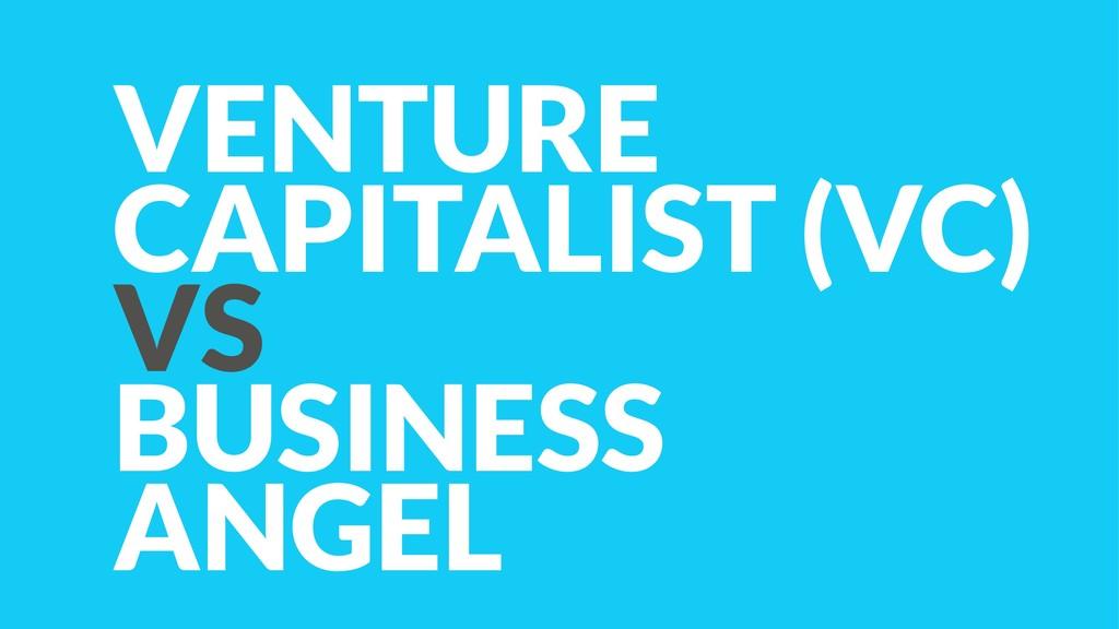 VENTURE CAPITALIST (VC) VS BUSINESS ANGEL