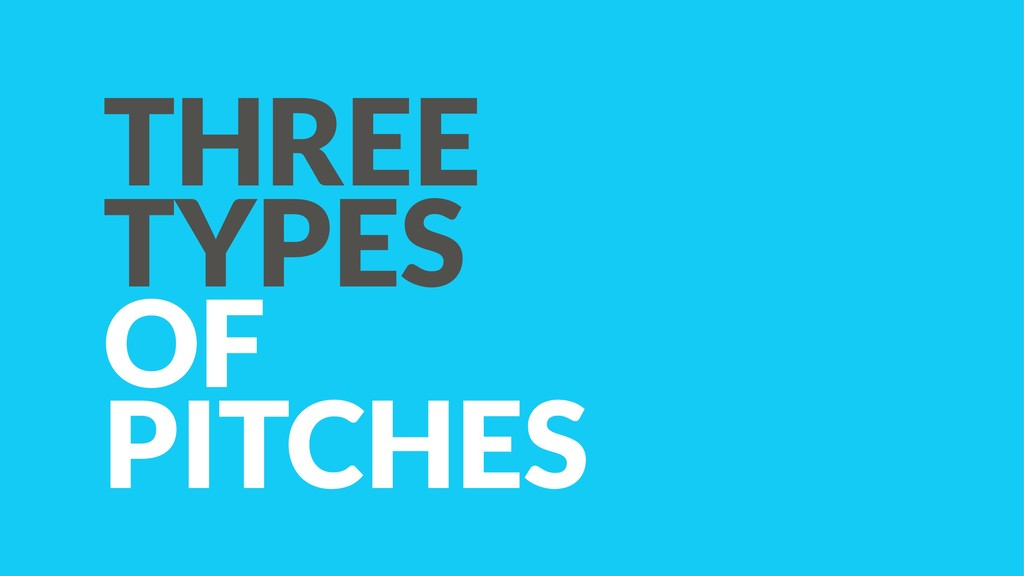 THREE TYPES OF  PITCHES