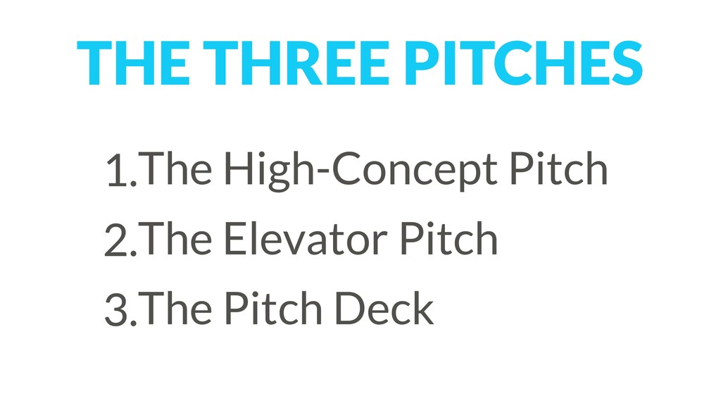 THE THREE PITCHES 1.The High-Concept Pitch 2.Th...