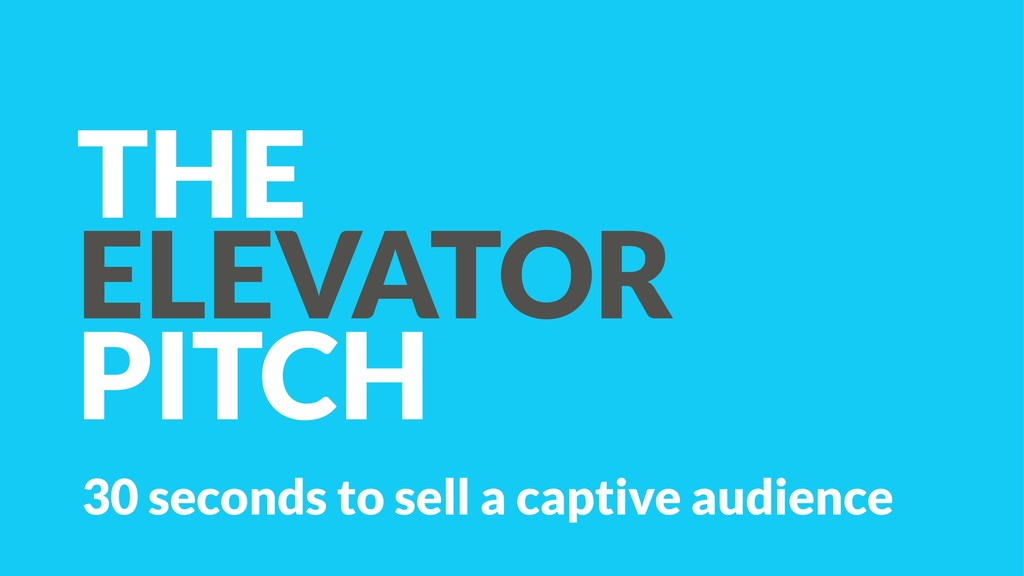 THE ELEVATOR PITCH 30 seconds to sell a captive...