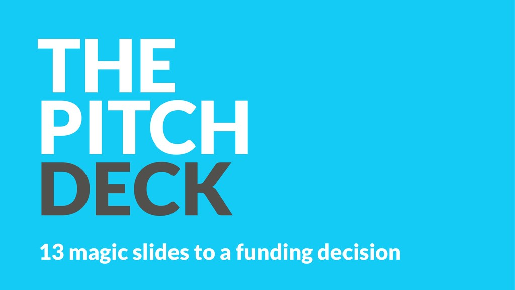 THE PITCH DECK 13 magic slides to a funding dec...