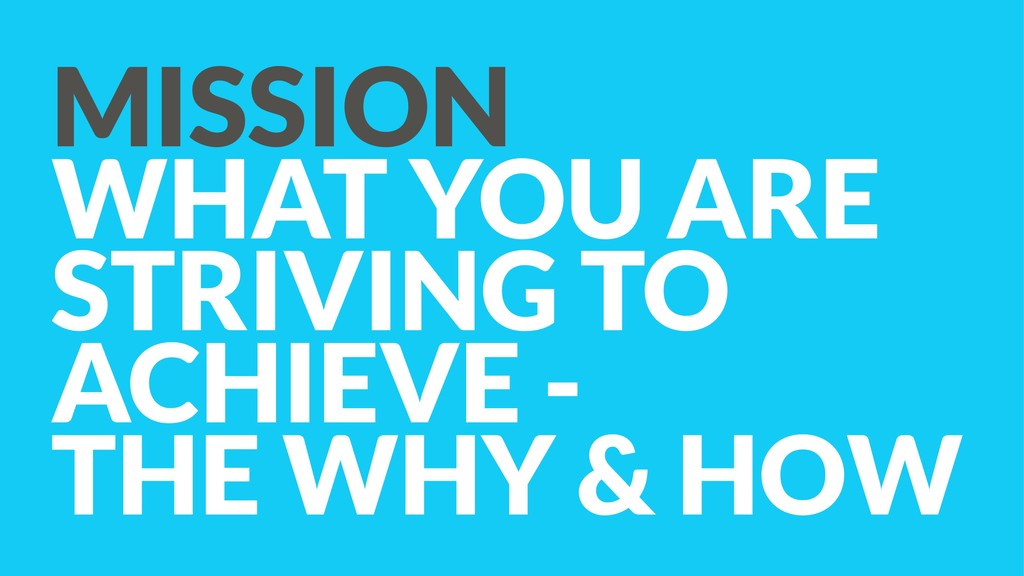 MISSION WHAT YOU ARE STRIVING TO ACHIEVE -  T...