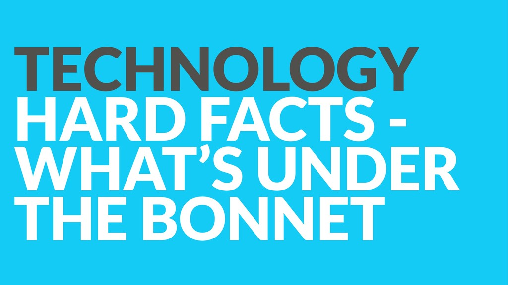 TECHNOLOGY HARD FACTS - WHAT'S UNDER THE BONNET