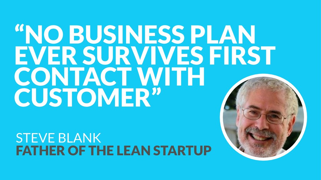 """NO BUSINESS PLAN EVER SURVIVES FIRST CONTACT W..."