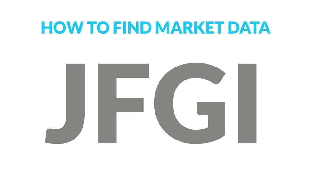 HOW TO FIND MARKET DATA JFGI