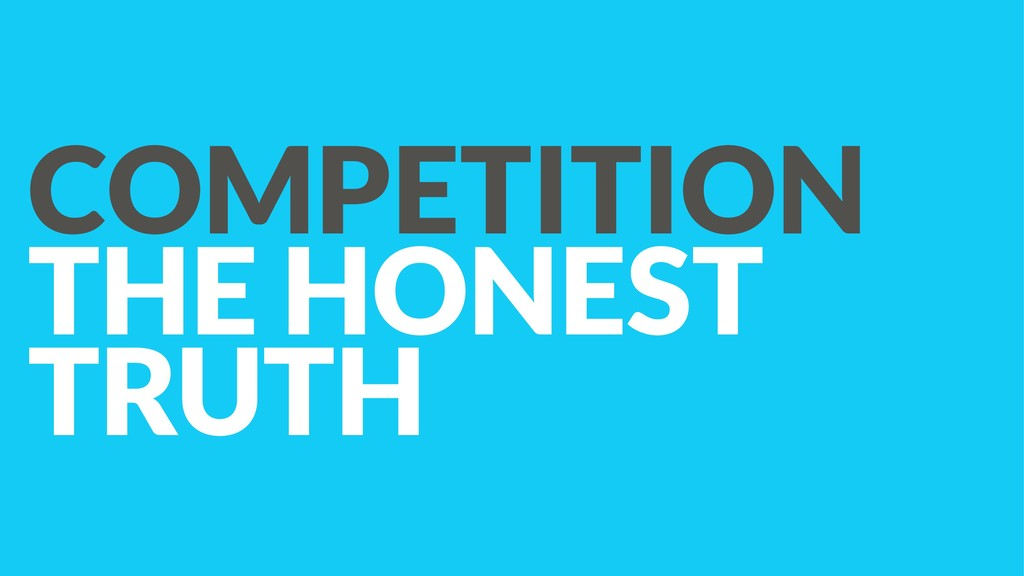COMPETITION THE HONEST TRUTH