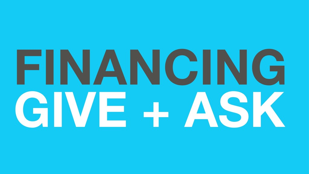 FINANCING GIVE + ASK