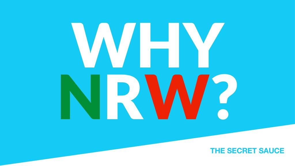 WHY NRW? THE SECRET SAUCE