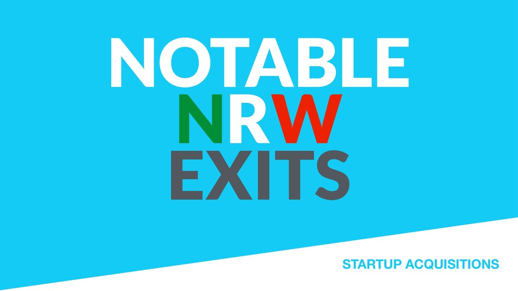 NOTABLE NRW EXITS STARTUP ACQUISITIONS