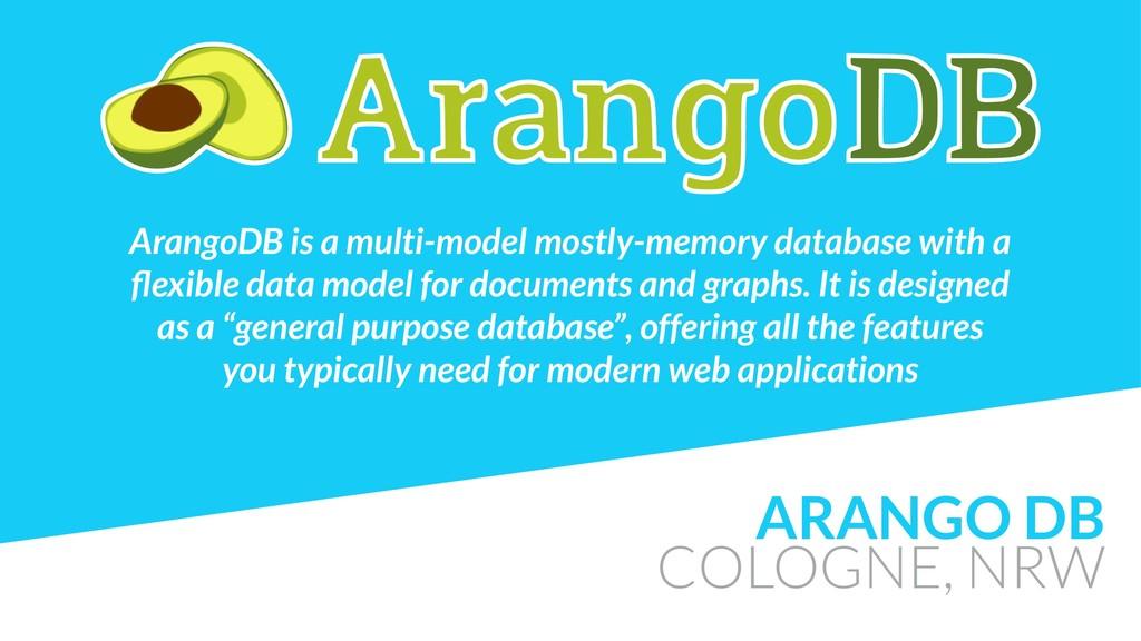 ARANGO DB COLOGNE, NRW ArangoDB is a multi-mode...