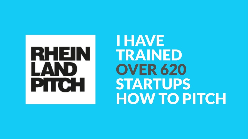 I HAVE TRAINED OVER 620 STARTUPS  HOW TO PITCH
