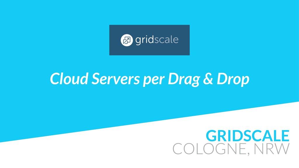 GRIDSCALE COLOGNE, NRW Cloud Servers per Drag &...