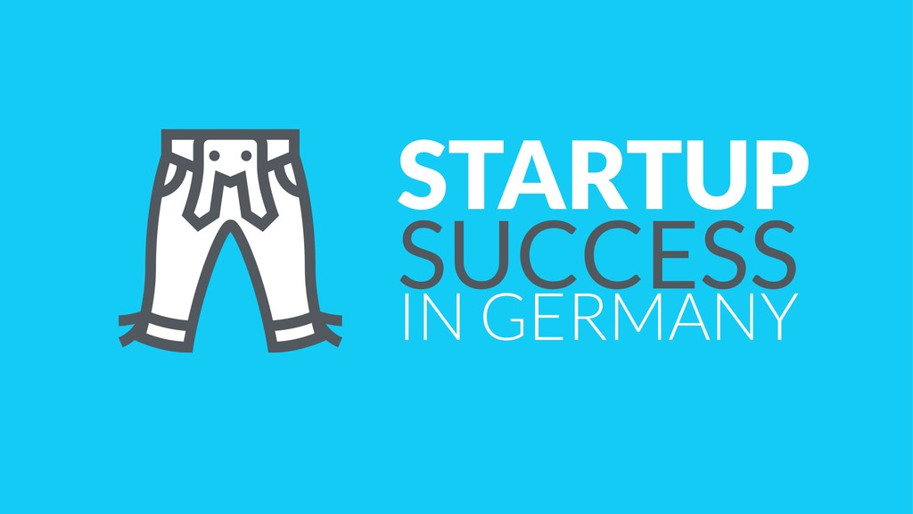 STARTUP SUCCESS IN GERMANY