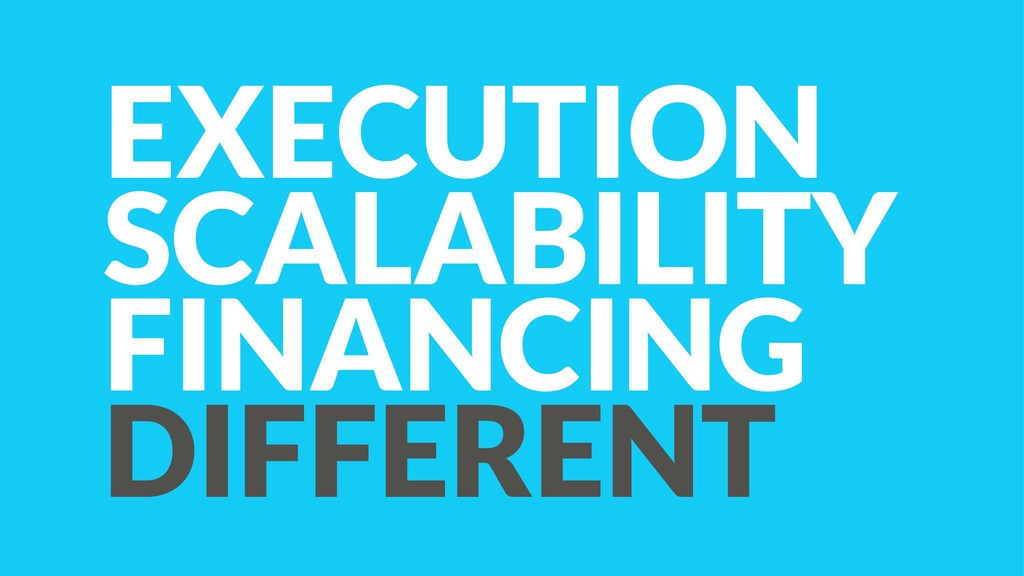 EXECUTION SCALABILITY FINANCING DIFFERENT