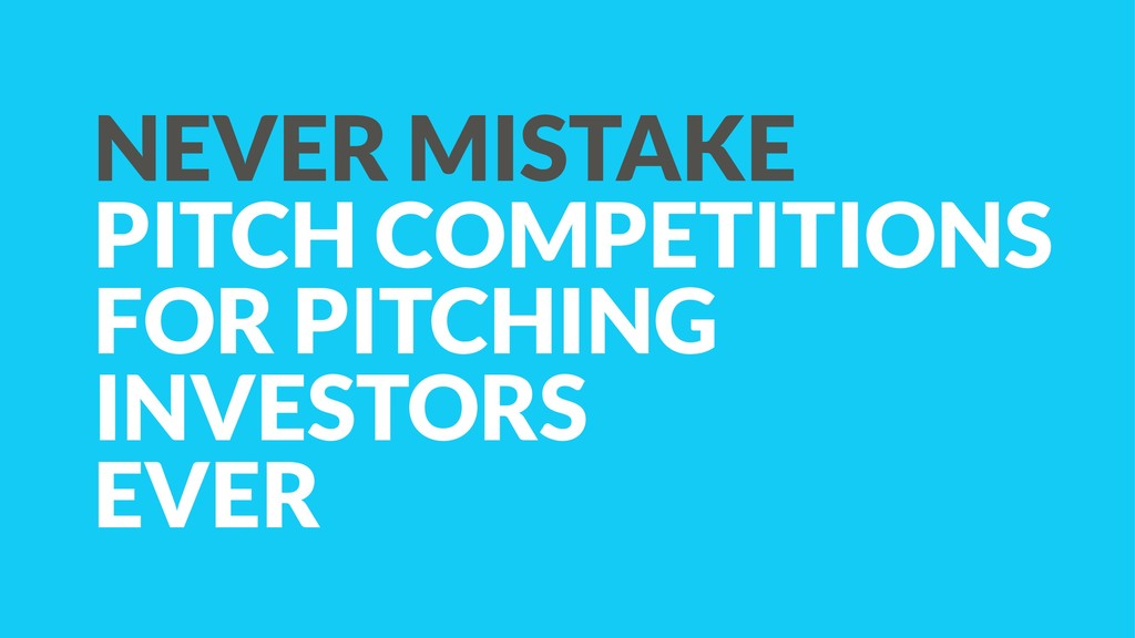 NEVER MISTAKE PITCH COMPETITIONS FOR PITCHING I...