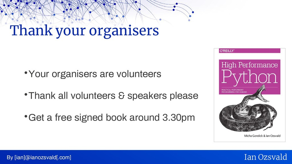  Your organisers are volunteers  Thank all vo...