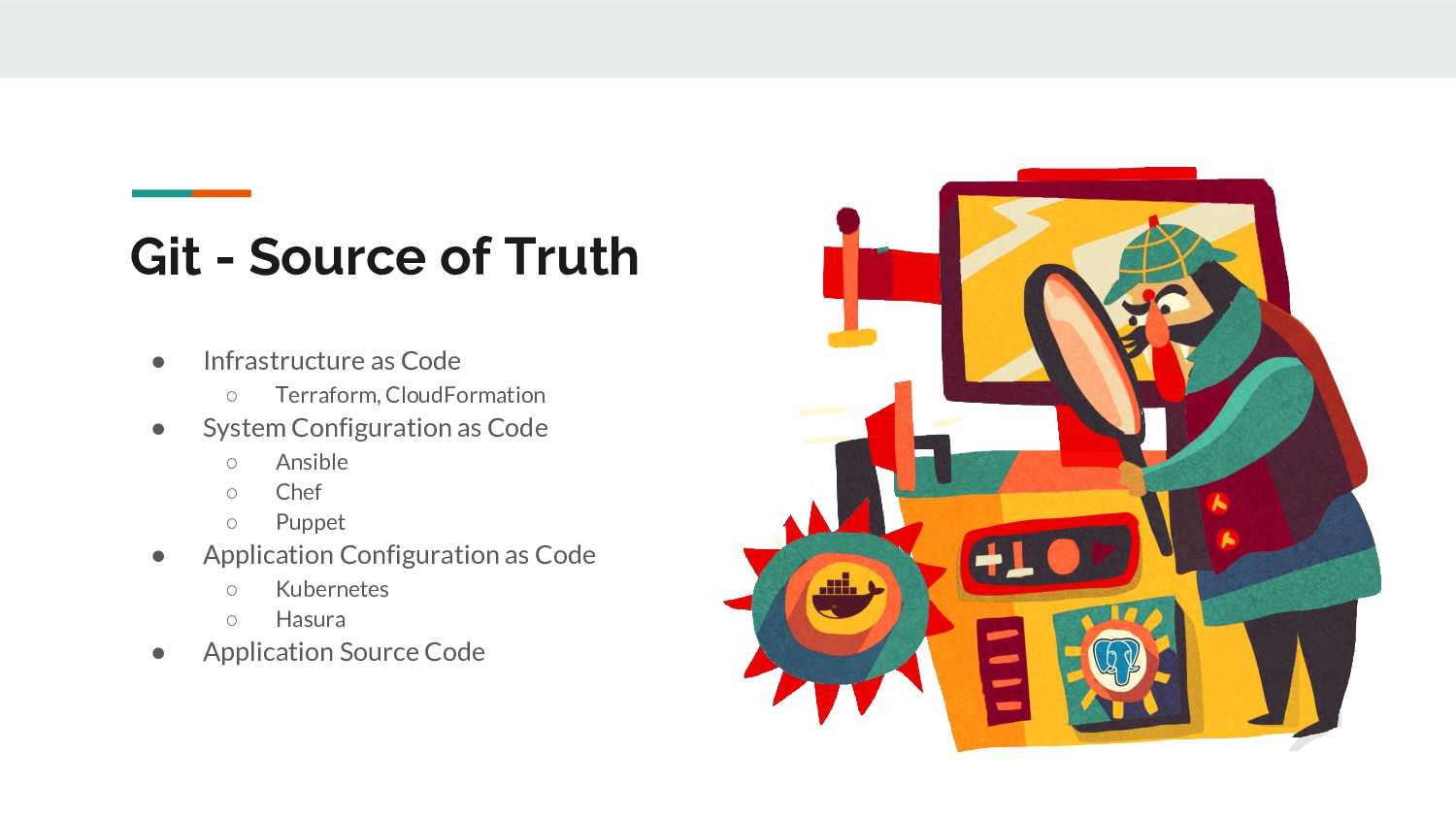 Git - Source of Truth ● Infrastructure as Code ...