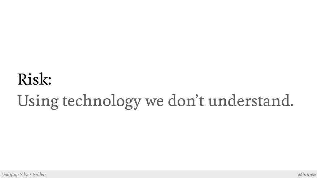 @brapse Dodging Silver Bullets Risk: Using tech...