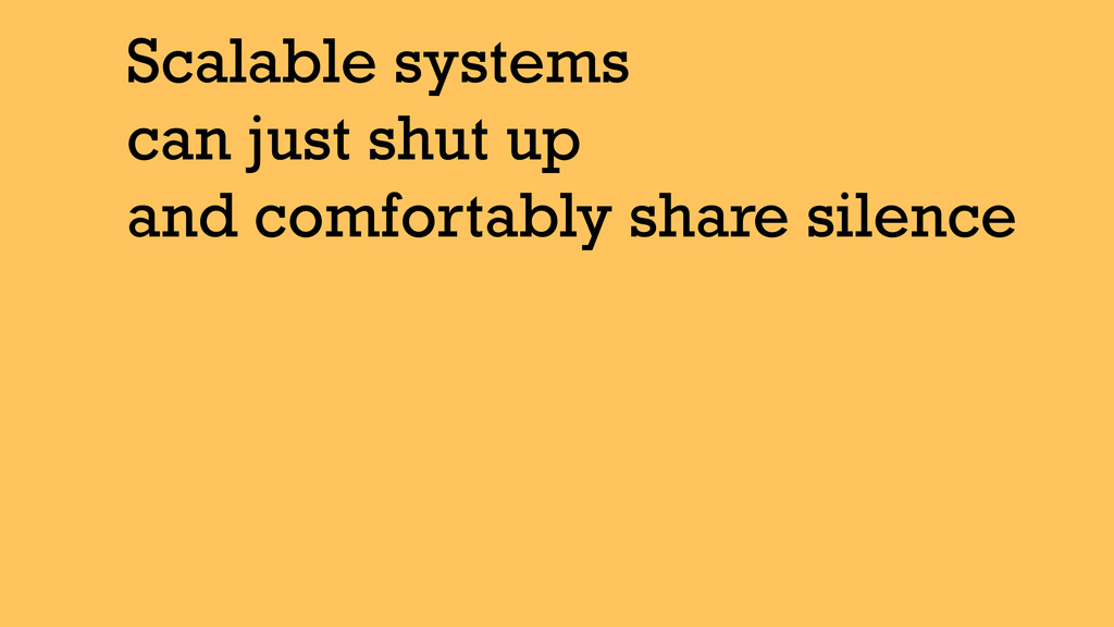 Scalable systems can just shut up and comfortab...