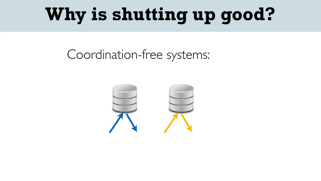 Coordination-free systems: Why is shutting up g...