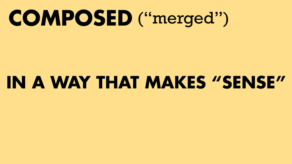"IN A WAY THAT MAKES ""SENSE"" COMPOSED (""merged"")"