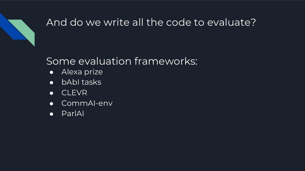 And do we write all the code to evaluate? Some ...