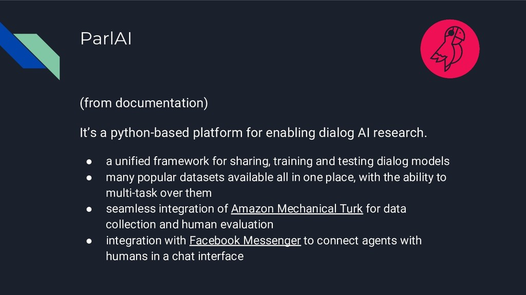 ParlAI (from documentation) It's a python-based...