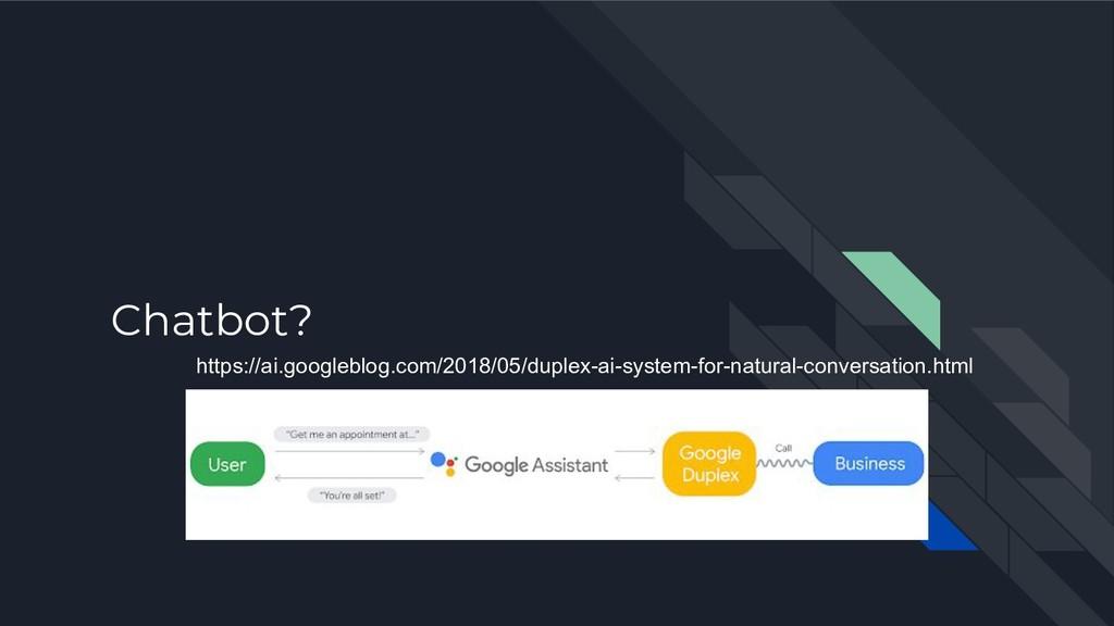 Chatbot? https://ai.googleblog.com/2018/05/dupl...