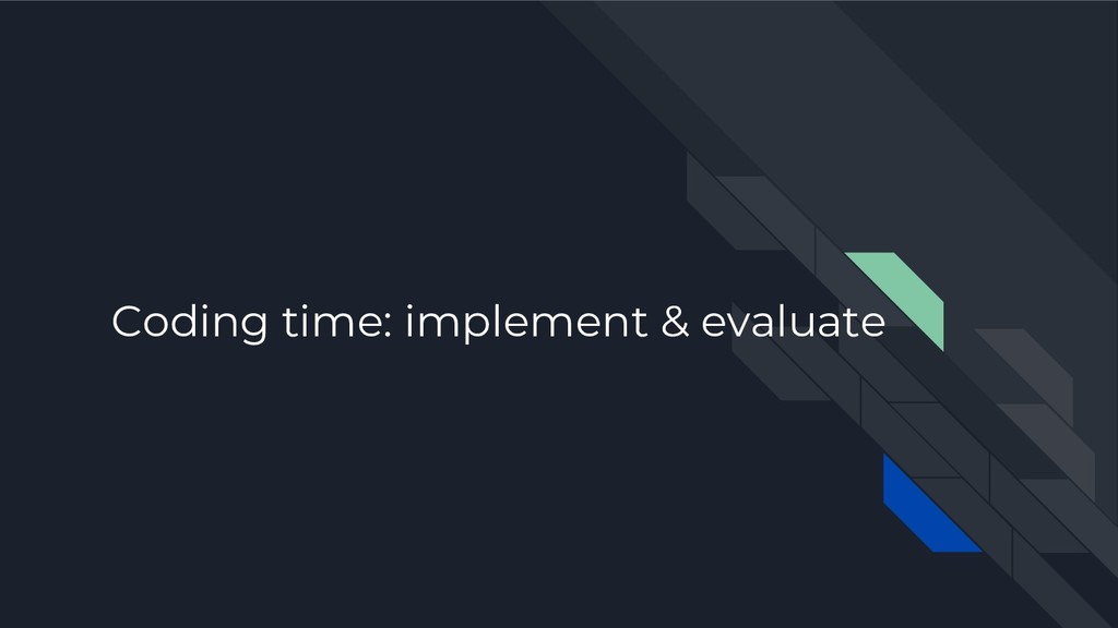 Coding time: implement & evaluate