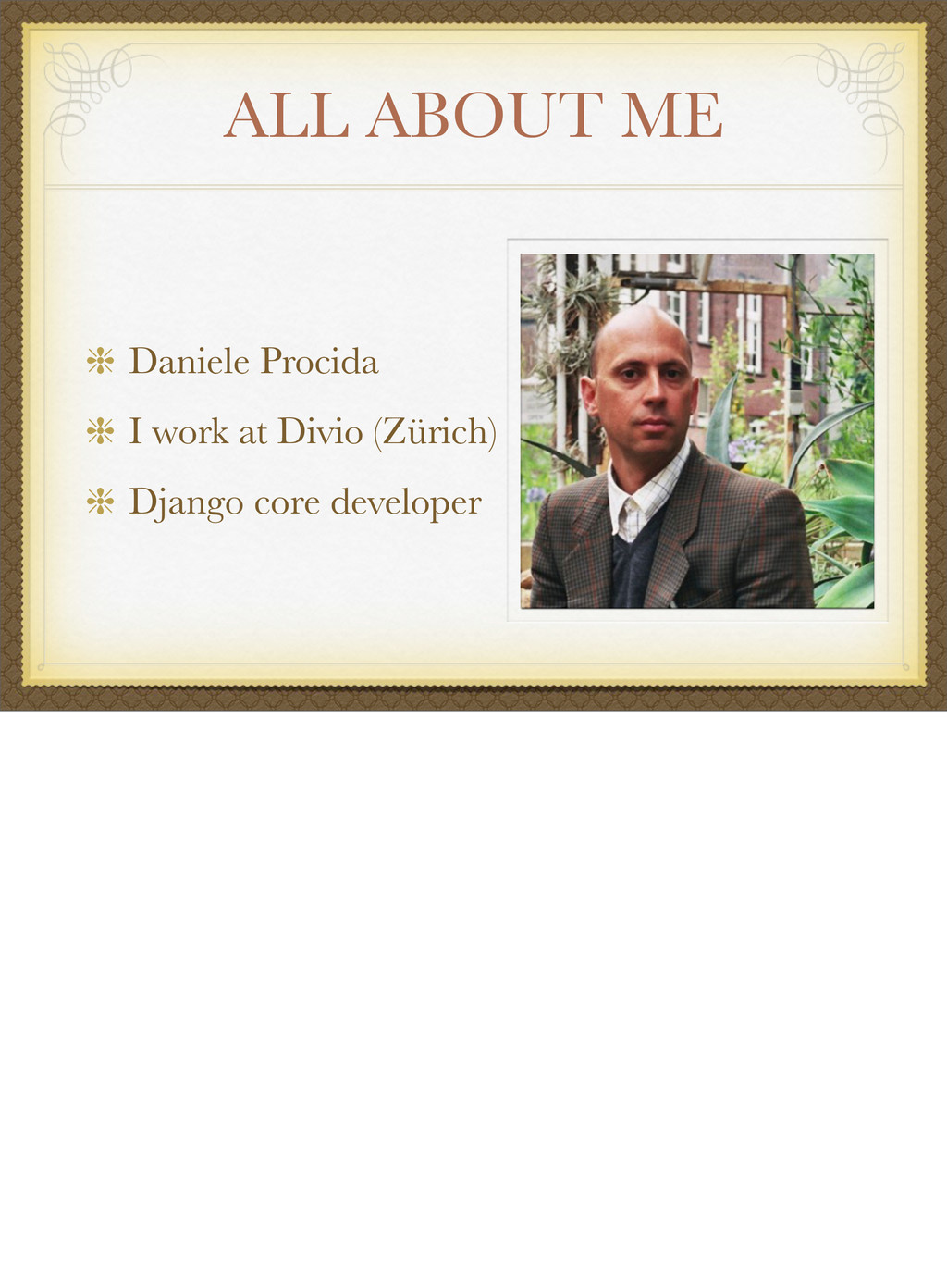 ALL ABOUT ME Daniele Procida I work at Divio (Z...