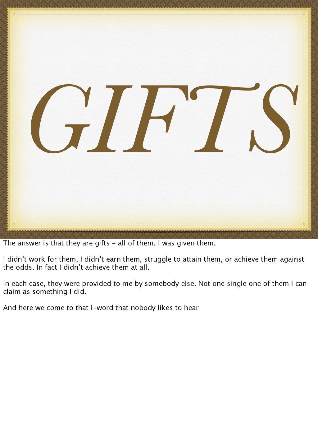 GIFTS The answer is that they are gifts - all o...
