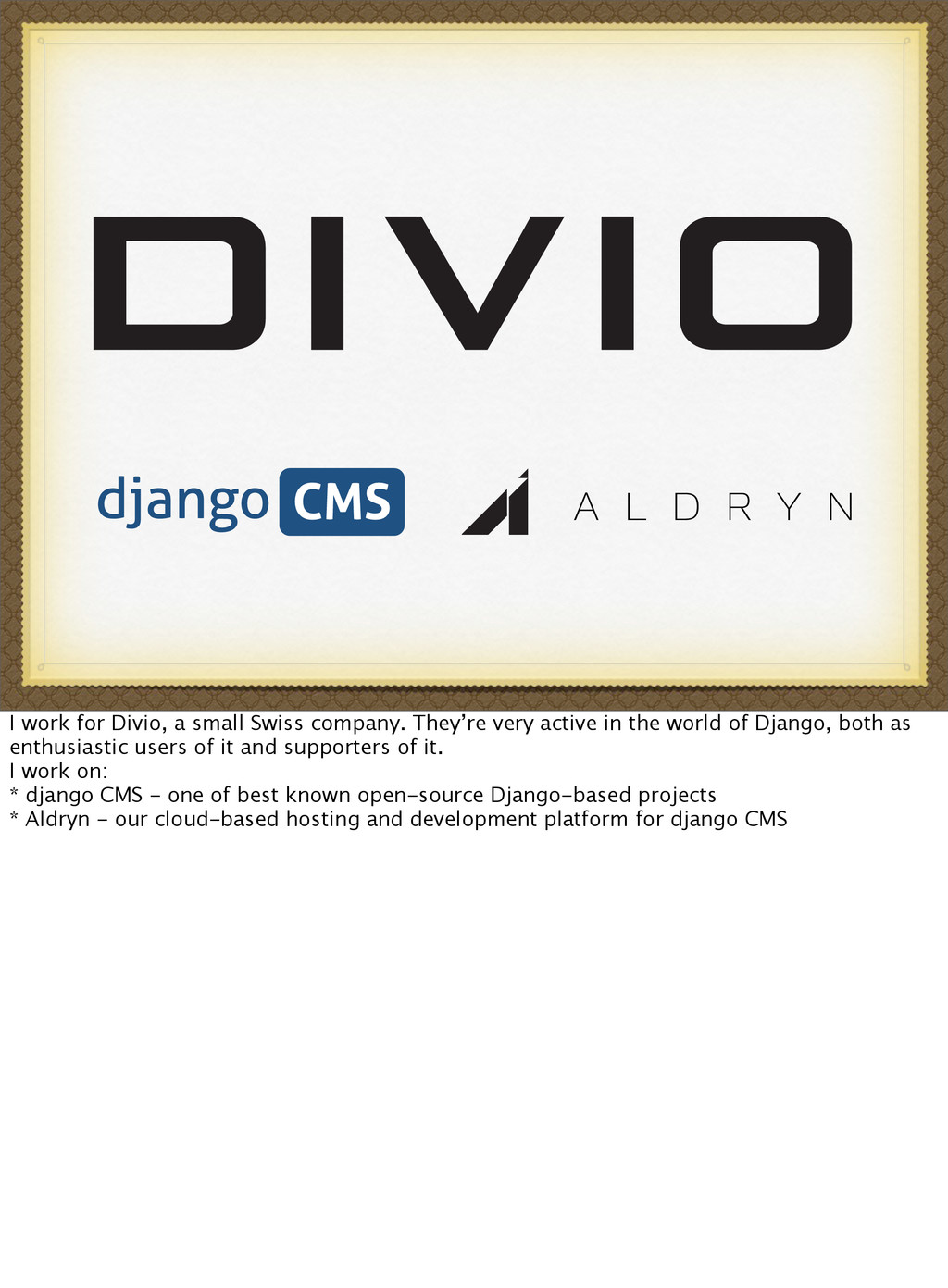 I work for Divio, a small Swiss company. They'r...