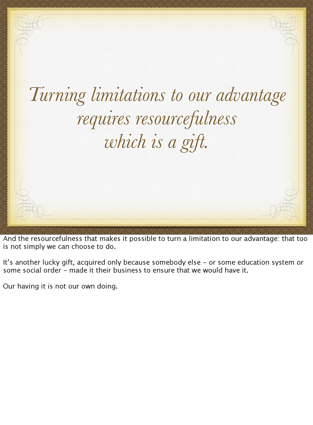 Turning limitations to our advantage requires r...