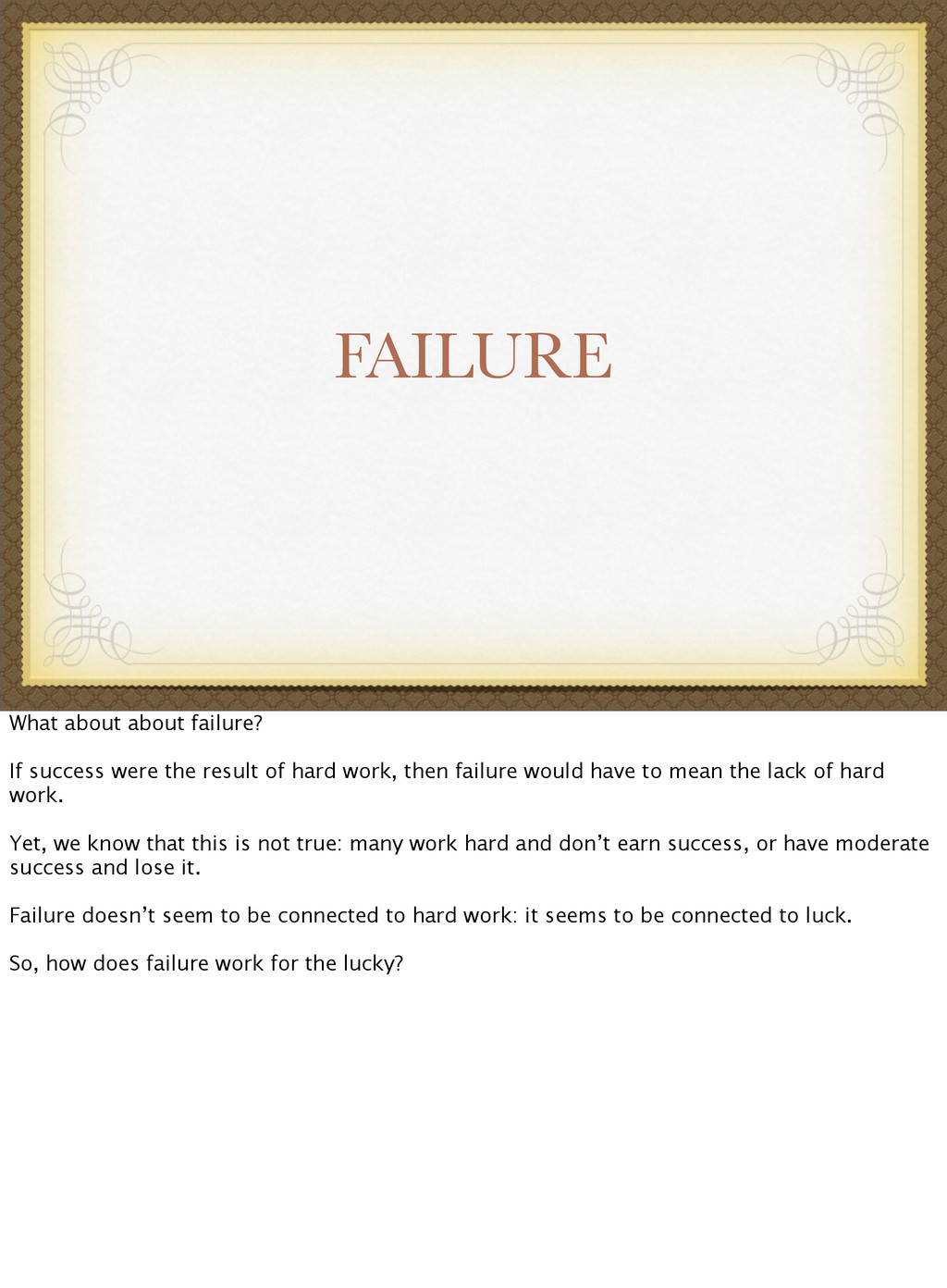 FAILURE What about about failure? If success we...