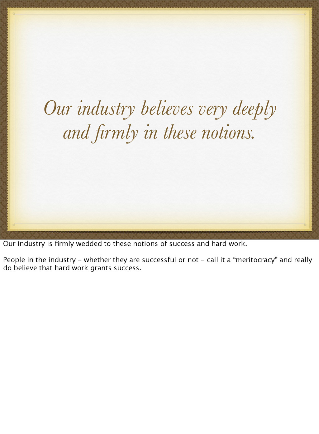 Our industry believes very deeply and firmly in ...